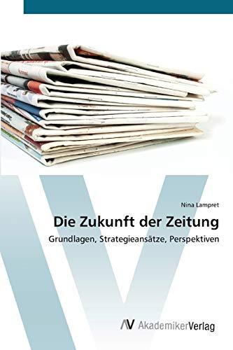 9783639400564: Die Zukunft der Zeitung: Grundlagen, Strategieansätze, Perspektiven (German Edition)