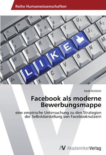 9783639401387: Facebook als moderne Bewerbungsmappe: eine empirische Untersuchung zu den Strategien der Selbstdarstellung von Facebooknutzern