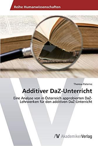 9783639401462: Additiver DaZ-Unterricht: Eine Analyse von in Österreich approbierten DaZ-Lehrwerken für den additiven DaZ-Unterricht (German Edition)