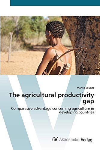 9783639401660: The agricultural productivity gap: Comparative advantage concerning agriculture in developing countries