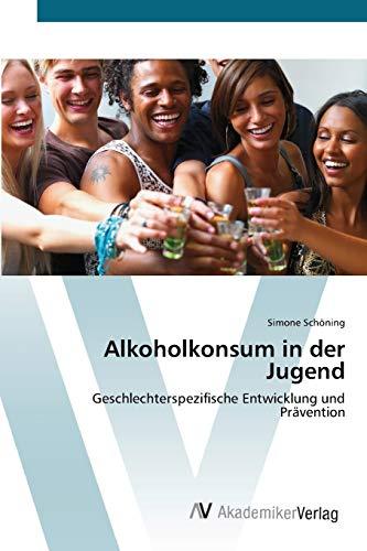 9783639402049: Alkoholkonsum in der Jugend: Geschlechterspezifische Entwicklung und Prävention
