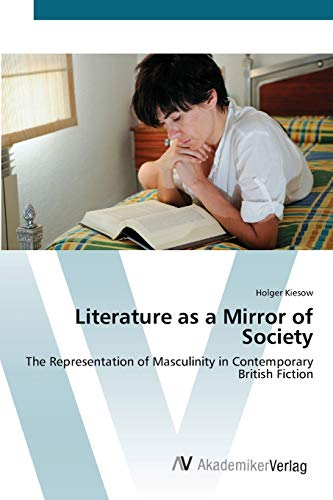 9783639402063: Literature as a Mirror of Society: The Representation of Masculinity in Contemporary British Fiction