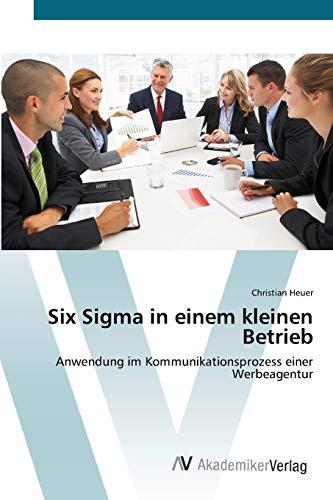 9783639402223: Six Sigma in einem kleinen Betrieb: Anwendung im Kommunikationsprozess einer Werbeagentur (German Edition)