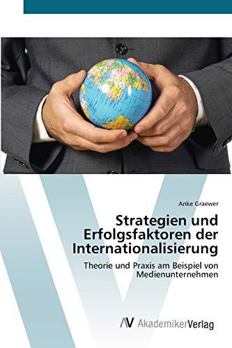 9783639402377: Strategien und Erfolgsfaktoren der Internationalisierung: Theorie und Praxis am Beispiel von Medienunternehmen (German Edition)