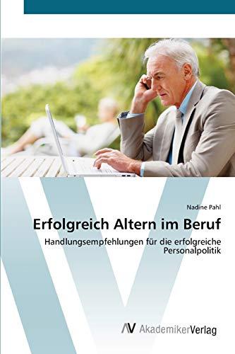 9783639402421: Erfolgreich Altern im Beruf: Handlungsempfehlungen für die erfolgreiche Personalpolitik