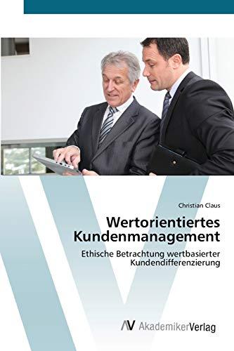 9783639402469: Wertorientiertes Kundenmanagement: Ethische Betrachtung wertbasierter Kundendifferenzierung (German Edition)