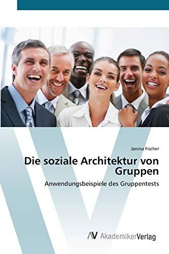 9783639402827: Die soziale Architektur von Gruppen: Anwendungsbeispiele des Gruppentests (German Edition)