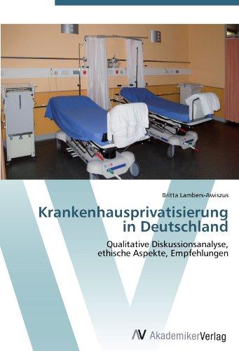 9783639402988: Krankenhausprivatisierung in Deutschland: Qualitative Diskussionsanalyse,  ethische Aspekte, Empfehlungen