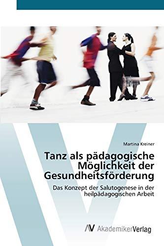 9783639403084: Tanz als pädagogische Möglichkeit der Gesundheitsförderung: Das Konzept der Salutogenese in   der heilpädagogischen Arbeit