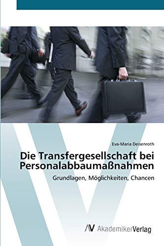 9783639403251 - Deisenroth, Eva-Maria: Die Transfergesellschaft bei Personalabbaumaßnahmen - Buch