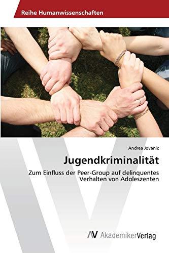 9783639403435: Jugendkriminalität: Zum Einfluss der Peer-Group auf delinquentes Verhalten von Adoleszenten