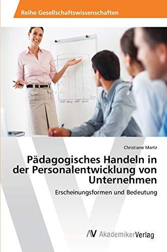 9783639403671: Pädagogisches Handeln in der Personalentwicklung von Unternehmen: Erscheinungsformen und Bedeutung