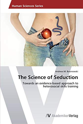 9783639405187 - Baranowski, Andreas M.: The Science of Seduction - Buch