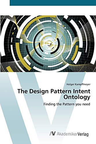 9783639405583: The Design Pattern Intent Ontology: Finding the Pattern you need
