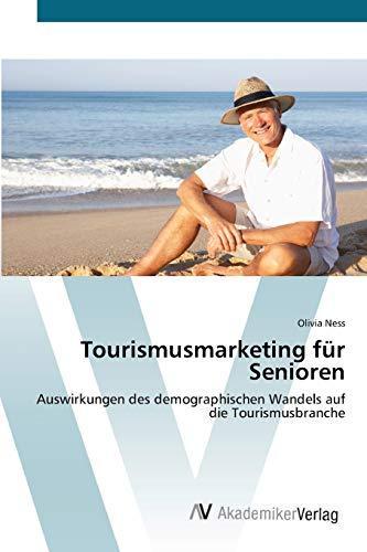 9783639405910: Tourismusmarketing für Senioren: Auswirkungen des demographischen Wandels auf die Tourismusbranche