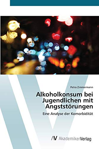 9783639406610: Alkoholkonsum bei Jugendlichen mit Angststörungen: Eine Analyse der Komorbidität