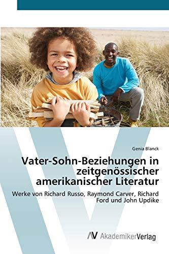 9783639407075: Vater-Sohn-Beziehungen in zeitgenössischer amerikanischer Literatur: Werke von Richard Russo, Raymond Carver, Richard Ford und John Updike (German Edition)