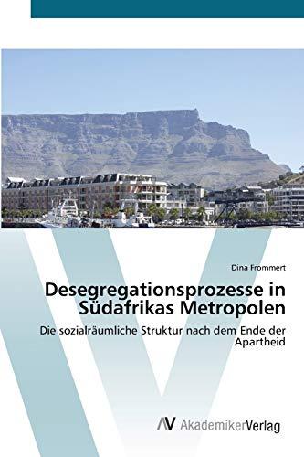 9783639407495 - Dina Frommert: Desegregationsprozesse in Südafrikas Metropolen: Die sozialräumliche Struktur nach dem Ende der Apartheid (Paperback) - Cartea