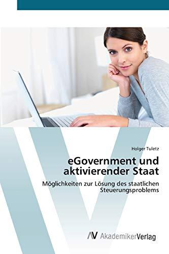 9783639407570: eGovernment und aktivierender Staat: Möglichkeiten zur Lösung des staatlichen Steuerungsproblems (German Edition)