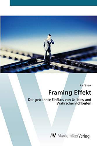 Framing Effekt: Der getrennte Einfluss von Utilities und Wahrscheinlichkeiten (Paperback): Ralf ...