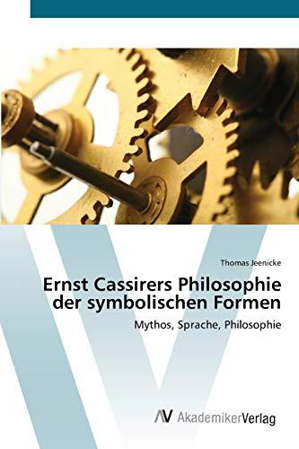 9783639408522: Ernst Cassirers Philosophie der symbolischen Formen: Mythos, Sprache, Philosophie