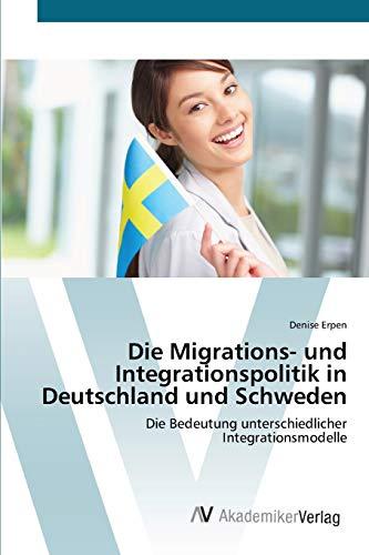 Die Migrations- und Integrationspolitik in Deutschland und Schweden: Die Bedeutung ...