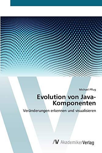 Evolution von Java-Komponenten: Veränderungen erkennen und visualisieren (German Edition): Michael ...