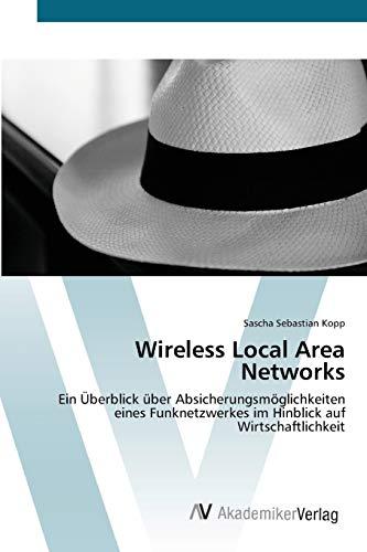 Wireless Local Area Networks: Ein Überblick über Absicherungs möglichkeiten eines Funknetzwerkes im...