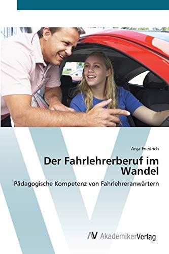 9783639409093 - Anja Friedrich: Der Fahrlehrerberuf im Wandel, Pädagogische Kompetenz von Fahrlehreranwärtern - Buch