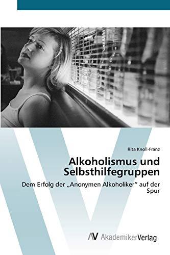 9783639409963: Alkoholismus und Selbsthilfegruppen: Dem Erfolg der Anonymen Alkoholiker