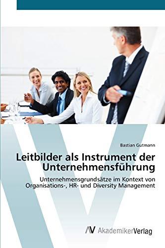 9783639410402: Leitbilder als Instrument der Unternehmensführung: Unternehmensgrundsätze im Kontext von Organisations-, HR- und Diversity Management
