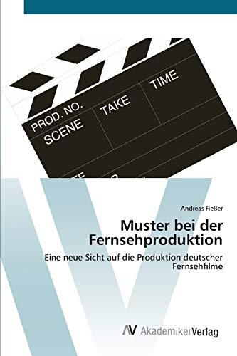 Muster bei der Fernsehproduktion: Eine neue Sicht auf die Produktion deutscher Fernsehfilme (German...