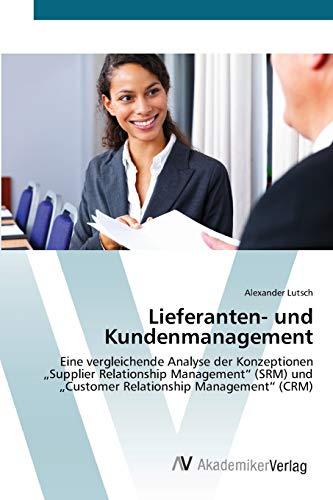 Lieferanten- und Kundenmanagement: Eine vergleichende Analyse der Konzeptionen Supplier ...