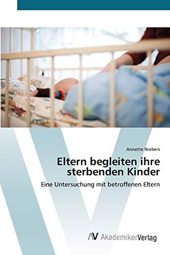 9783639411072: Eltern begleiten ihre sterbenden Kinder: Eine Untersuchung mit betroffenen Eltern