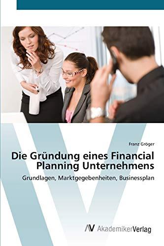 9783639411263: Die Gründung eines Financial Planning Unternehmens: Grundlagen, Marktgegebenheiten, Businessplan