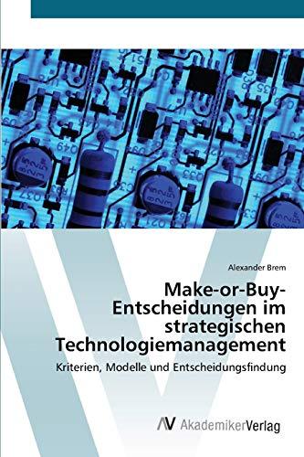 9783639411294: Make-or-Buy-Entscheidungen im strategischen Technologiemanagement: Kriterien, Modelle und Entscheidungsfindung