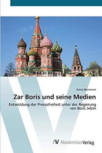 Zar Boris und seine Medien: Entwicklung der Pressefreiheit unter der Regierung von Boris Jelzin (...