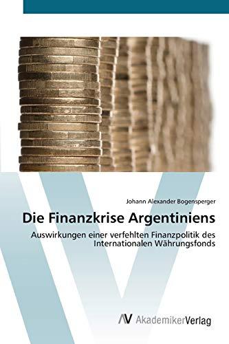 9783639412659: Die Finanzkrise Argentiniens: Auswirkungen einer verfehlten Finanzpolitik des Internationalen Währungsfonds