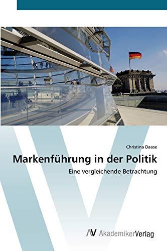 Markenführung in der Politik: Eine vergleichende Betrachtung (Paperback): Christina Daase