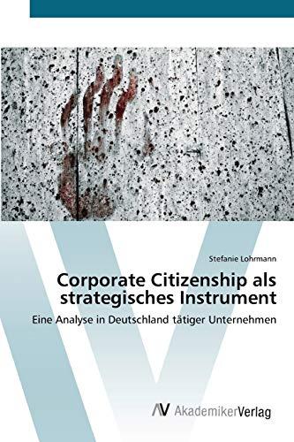 Corporate Citizenship als strategisches Instrument: Eine Analyse in Deutschland tätiger Unternehmen...