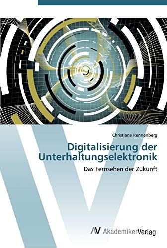 9783639413359: Digitalisierung der Unterhaltungselektronik: Das Fernsehen der Zukunft