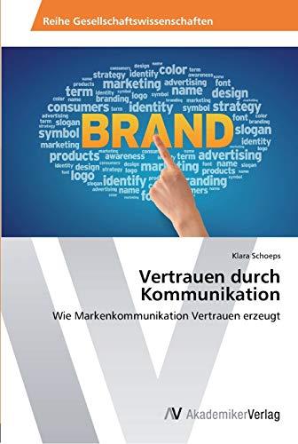 Vertrauen durch Kommunikation: Wie Markenkommunikation Vertrauen erzeugt (Paperback): Klara Schoeps