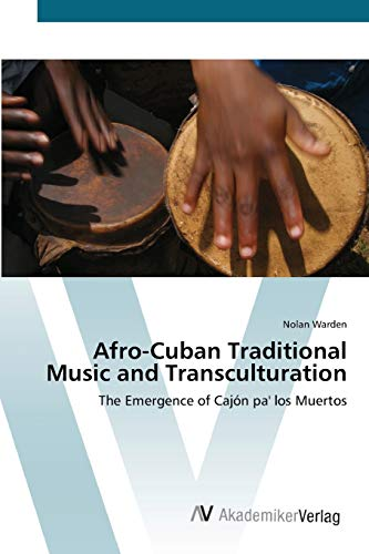 9783639413687: Afro-Cuban Traditional Music and Transculturation: The Emergence of Cajón pa' los Muertos