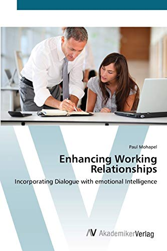9783639413830: Enhancing Working Relationships: Incorporating Dialogue with emotional Intelligence