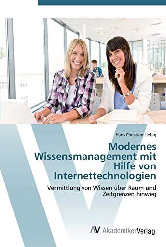 Modernes Wissensmanagement mit Hilfe von Internettechnologien: Hans Christian Liebig