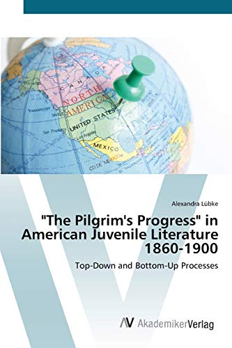 "9783639414202: ""The Pilgrim's Progress"" in American Juvenile Literature 1860-1900: Top-Down and Bottom-Up Processes"