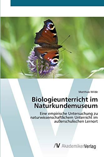 9783639416138: Biologieunterricht im Naturkundemuseum: Eine empirische Untersuchung zu naturwissenschaftlichem Unterricht im außerschulischen Lernort