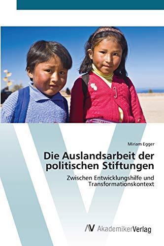 9783639416237: Die Auslandsarbeit der politischen Stiftungen: Zwischen Entwicklungshilfe und Transformationskontext