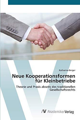 Neue Kooperationsformen für Kleinbetriebe: Theorie und Praxis abseits des traditionellen ...
