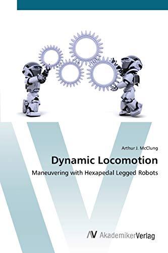 9783639416619: Dynamic Locomotion: Maneuvering with Hexapedal Legged Robots
